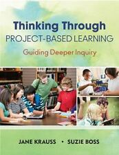 Thinking Through Project-Based Learning : Guiding Deeper Inquiry by Jane...