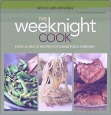 Williams-Sonoma The Weeknight Cook: Fresh & Simple Recipes for Good Food Everyda
