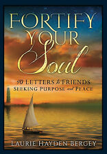 Fortify Your Soul : 40 Letters to Friends Seeking Purpose and Peace by Bergey