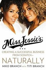 Miss Jessie's Natural Millionaires: Creating a Successful Business From Scratch-