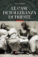 Trieste: Le case di tolleranza di Trieste: 244 pp, LIBRO NUOVO, ritiro in zona