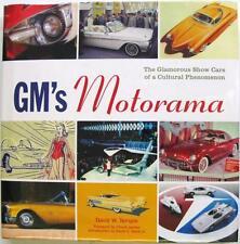 GM'S MOTORAMA THE GLAMOROUS SHOW CARS OF A CULTURAL PHENOMENOM David W Temple