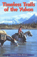 Timeless Trails of the Yukon - Very Good Book Brown, Delores