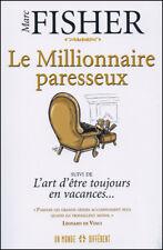LE MILLIONNAIRE PARESSEUX L'ART D' ETRE TOUJOURS EN VACANCES - MARC FISHER