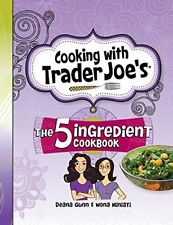 Cooking with Trader Joe's the Five Ingredient Cookbook by Wona Miniati and...