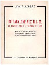 ALBERT Henri - DE BABYLONE AUX H.L.M. LE LOGEMENT SOCIAL A TRAVERS LES AGES 1963