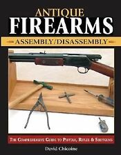 Antique Firearms Assembly/Disassembly : The Comprehensive Guide to Pistols,...