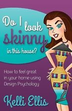 Do I Look Skinny In This House?: How to Feel Great In Your Home Using Design Psy