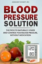 Blood Pressure Solution : The Path to Naturally Lower and Control Your Blood...