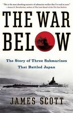 The War Below : The Story of Three Submarines That Battled Japan by James...