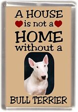 """Bull Terrier White Dog Fridge Magnet """"A HOUSE IS NOT A HOME"""" by Starprint"""