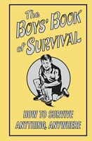 The Boys Book Of Survival (How To Survive Anything, Anywhere) by Scholastic, Gu