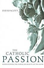 NEW The Catholic Passion: Rediscovering the Power and Beauty of the Faith