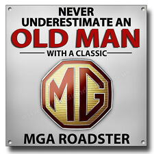 """NEVER UNDERESTIMATE AN OLD MAN WITH A CLASSIC MGA ROADSTER METAL SIGN.8"""" X 8"""""""