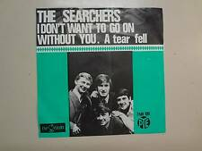 "SEARCHERS: I Don't Want To Go On Without You-A Tear Fell-Holland 7"" PYE 7 NH PSL"