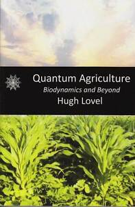 Quantum Agriculture - Biodynamics and Beyond by Hugh Lovel