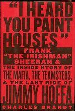 "I Heard You Paint Houses: Frank ""The Irishman"" Sheeran and the Inside Story of t"