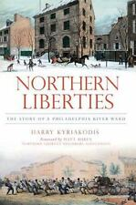 Northern Liberties : The Story of a Philadelphia River Ward by Harry...