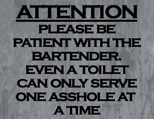 Attention Please Be Patient With The Bartender Even A Toilet.Funny Sign sp551