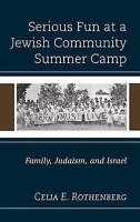 Serious Fun at a Jewish Community Summer Camp: Family, Judaism, and Israel by Ro