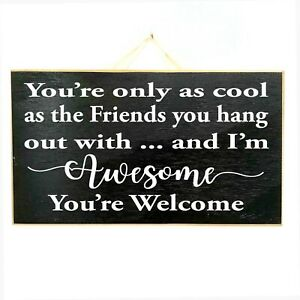 You're only as cool as Friends you hang out with and I'm Awesome sign wood gift