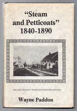 STEAM AND PETTICOATS 1840-1890 Wayne Paddon Early Railway Southwestern ONTARIO