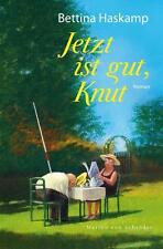 Jetzt ist gut, Knut - BETTINA HASKAMP - Unterhaltsam, Witzig, toll geschrieben