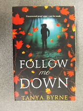 Follow Me Down by Tanya Byrne* Uncorrected Proof * P/B Pub Walker £3.25 Uk Post
