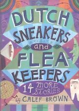 Dutch Sneakers and Flea Keepers: 14 More Stories by Calef Brown