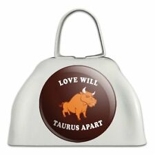 Love Will Taurus Apart Zodiac Funny Cowbell Cow Bell Instrument