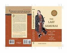 The Last Samurai : The Life and Battles of Saigo Takamori by Mark Ravina (2005,