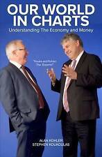 Our World in Charts: Understanding the Economy & Money by Alan Kohler,...
