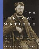 The Unknown Matisse: A Life of Henri Matisse: The Early Years, 1869-1908, Spurli