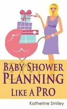 Baby Shower Planning Like a Pro: a Step-By-Step Guide on How to Plan and Host...