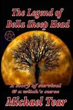The Legend of Bella Sheep Head : A Story of Survival and a Witch's Curse by...