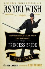 As You Wish: Inconceivable Tales from the Making of The Princess Bride Elwes, C
