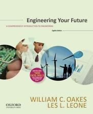 Engineering Your Future : A Brief Introduction to Engineering, Fifth Ed, Oakes