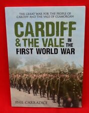CARDIFF AND THE VALE IN THE FIRST WORLD WAR by PHIL CARRADICE - A BRAND NEW ITEM