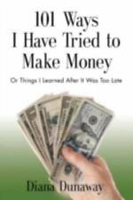 101 Ways I Have Tried to Make Money or Things I Learned After It Was Too Late (P
