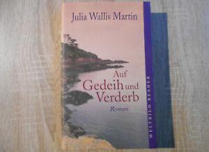 Auf Gedeih und Verderb von Julia Wallis Martin