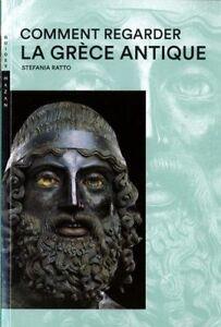 Comment regarder la Grèce antique - Stefania Ratto - Hazan