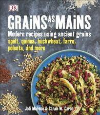 Grains as Mains by Moreno, Jodi, Caron, Sarah W.