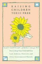 Raising Children Toxic Free: How to Keep Your Child Safe from Lead Asbestos,