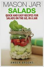 Mason Jar Salads : Quick and Easy Recipes for Salads on the Go, in a Jar by...