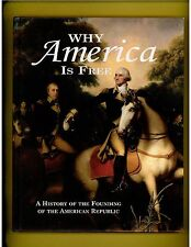 WHY AMERICA IS FREE: A History ofthe Founding of the American Republic,1750-1800