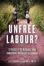 Unfree Labour?: Struggles of Migrant and Immigrant Workers in Canada (Paperback