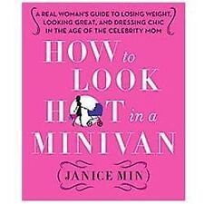 How to Look Hot in a Minivan: A Real Woman's Guide to Losing Weight, Looking