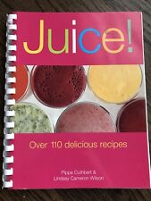 Juice! : Over 110 Delicious Recipes by Lindsay Cameron Wilson and Pippa Cuthbert