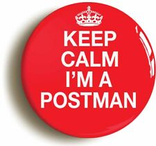KEEP CALM I'M A POSTMAN FUNNY BADGE BUTTON PIN (Size is 1inch/25mm diameter)