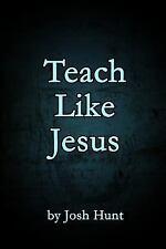 Teach Like Jesus , Hunt, Josh